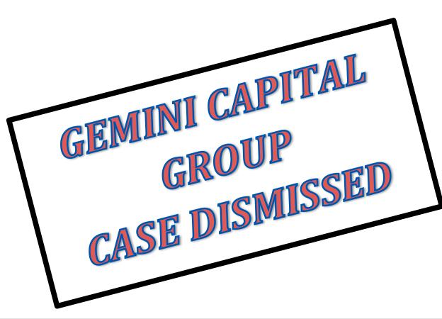 Gemini Capital Group Case Dismissed!